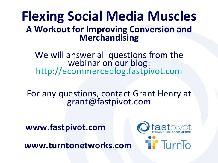 Flexing Social Media Muscles A Workout for Improving Conversion and Merchandising www.turntonetworks.com www.fastpivot.com...