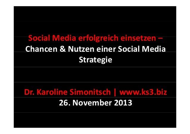 Social Media erfolgreich einsetzen Mediaerfolgreicheinsetzen– Chancen&NutzeneinerSocial Media Strategie  Dr.Karol...