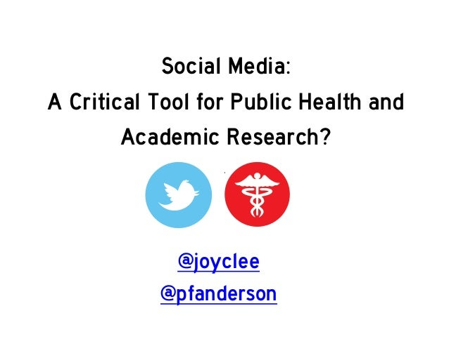 Social Media: A Critical Tool for Public Health and Academic Research?  @joyclee @pfanderson