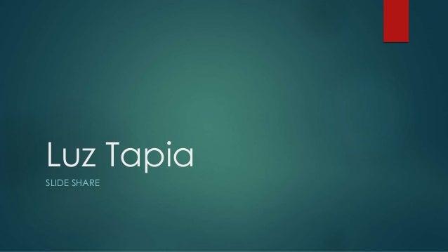 Luz Tapia SLIDE SHARE
