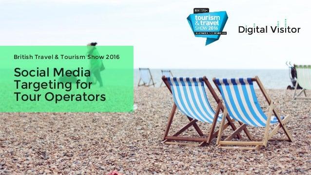 Social Media Targeting for Tour Operators British Travel & Tourism Show 2016