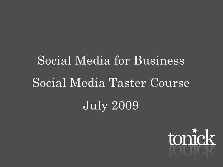 Social Media for Business Social Media Taster Course         July 2009