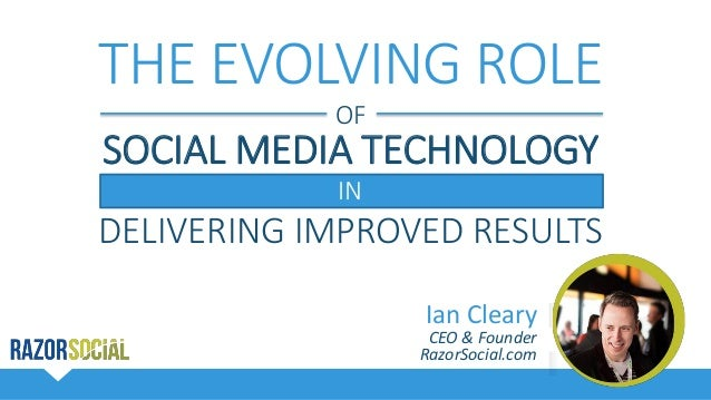 Ian Cleary CEO & Founder RazorSocial.com THE EVOLVING ROLE OF SOCIAL MEDIA TECHNOLOGY IN DELIVERING IMPROVED RESULTS