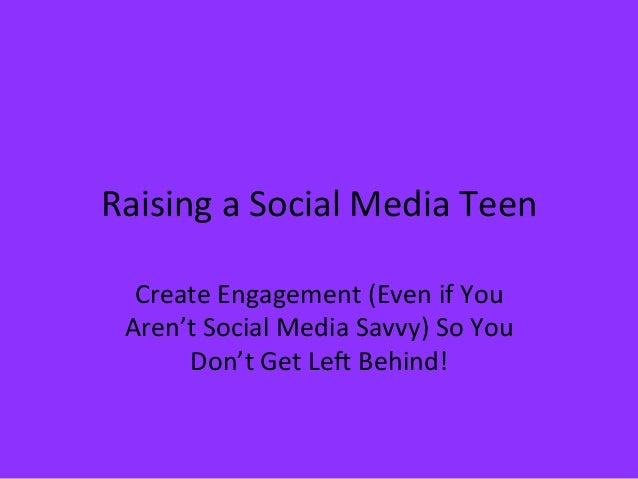 Raising  a  Social  Media  Teen   Create  Engagement  (Even  if  You   Aren't  Social  Media  Sa...