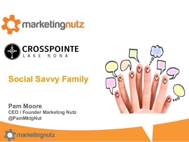 Social Savvy Family Pam Moore CEO / Founder Marketing Nutz @PamMktgNut