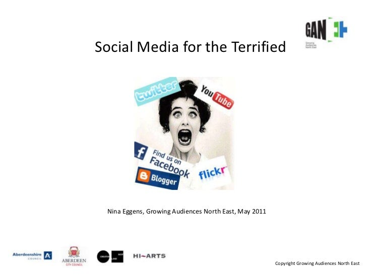 Social Media for the Terrified<br />Nina Eggens, Growing Audiences North East, May 2011<br />Copyright Growing Audiences N...