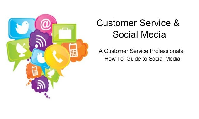 Customer Service & Social Media A Customer Service Professionals 'How To' Guide to Social Media