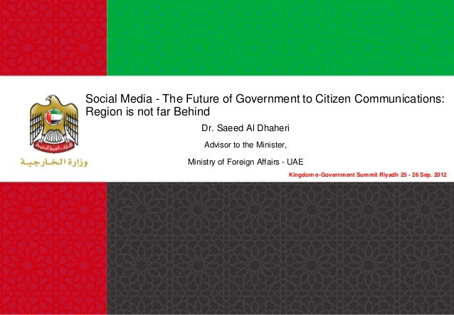 Social Media - The Future of Government to Citizen Communications: Region is not far Behind Dr. Saeed Al Dhaheri Advisor t...