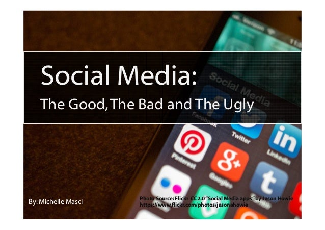 """Social Media: The Good,The Bad and The Ugly By: Michelle Masci Photo Source:Flickr CC2.0""""Social Media apps""""by Jason Howie ..."""