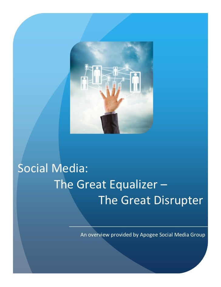 Social Media:           The Great Equalizer –                      The Great Disrupter                 A...