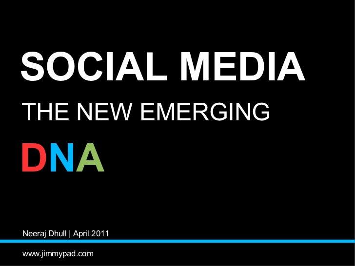 SOCIAL MEDIATHE NEW EMERGINGDNANeeraj Dhull | April 2011www.jimmypad.com