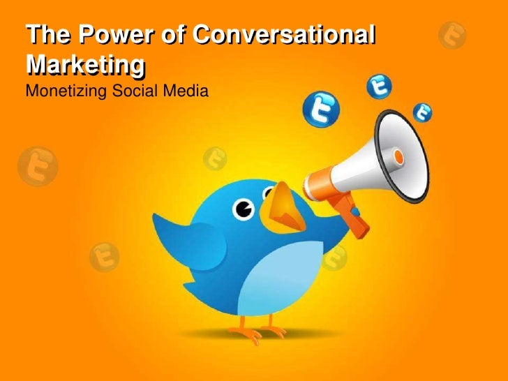 The Power of Conversational Marketing<br />Monetizing Social Media<br />