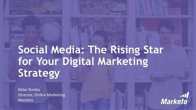 Social Media: The Rising Star for Your Digital Marketing Strategy