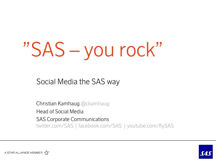 """SAS – you rock"" Social Media the SAS way Christian Kamhaug @ckamhaug Head of Social Media SAS Corporate Communications tw..."