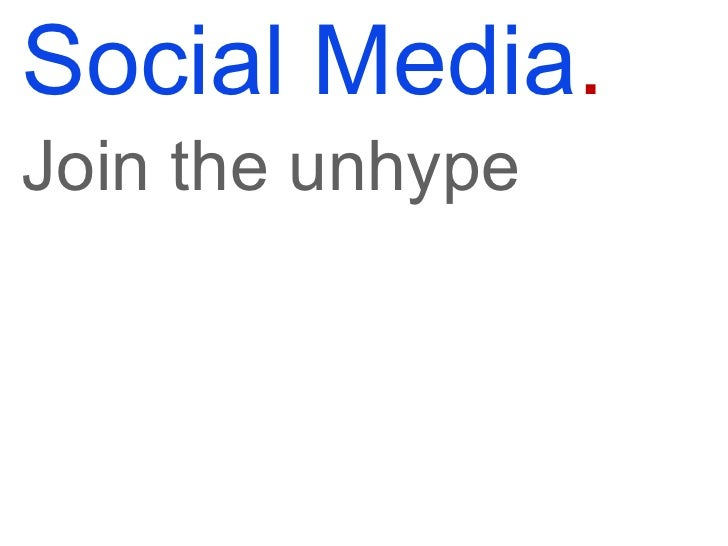 Social Media . Join the unhype