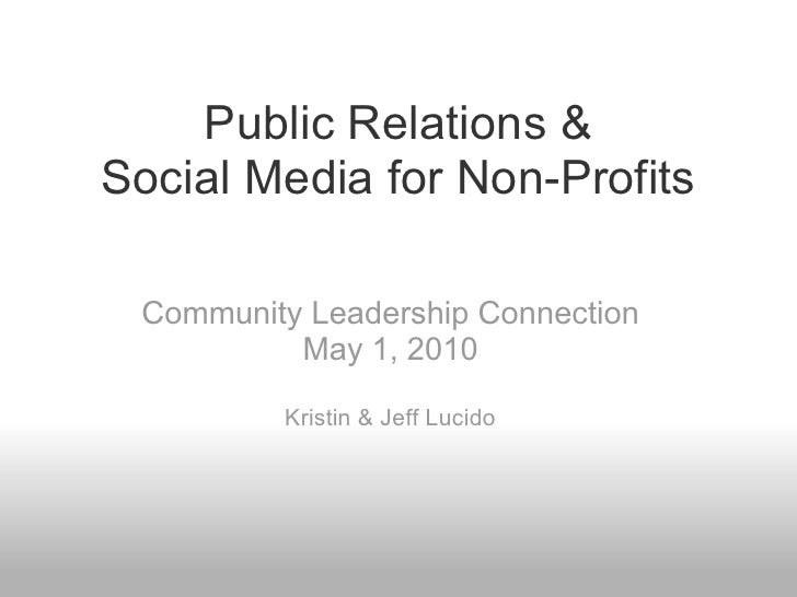 Public Relations & Social Media for Non-Profits   Community Leadership Connection           May 1, 2010           Kristin ...