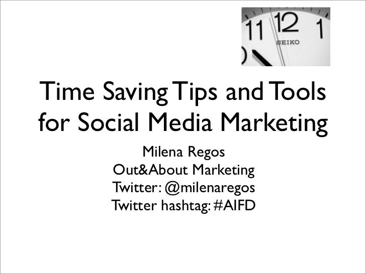 Time Saving Tips and Toolsfor Social Media Marketing           Milena Regos      Out&About Marketing      Twitter: @milena...