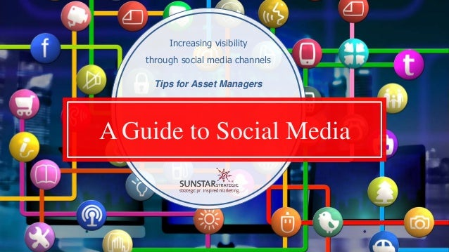 A Guide to Social Media Tips for Asset Managers Increasing visibility through social media channels