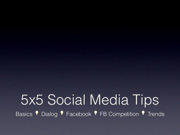 5x5 Social Media TipsBasics ������ Dialog ������ Facebook ������ FB Competition ������ Trends