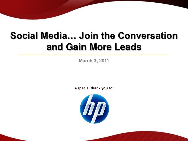 Social Media… Join the Conversation        and Gain More Leads               March 3, 2011             A special thank you...