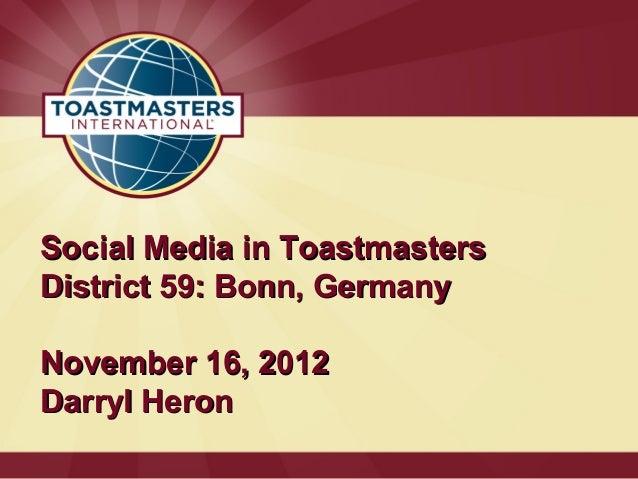 Social Media in ToastmastersDistrict 59: Bonn, GermanyNovember 16, 2012Darryl Heron
