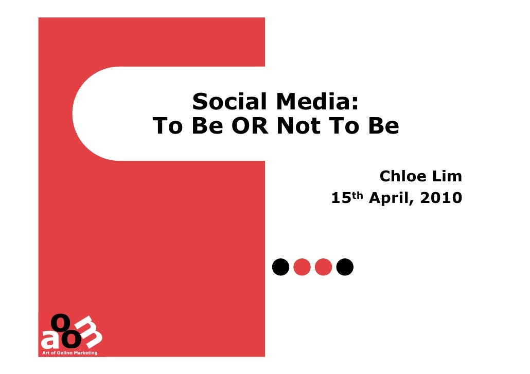 Social Media: To Be OR Not To Be                      Chloe Lim             15th   April, 2010