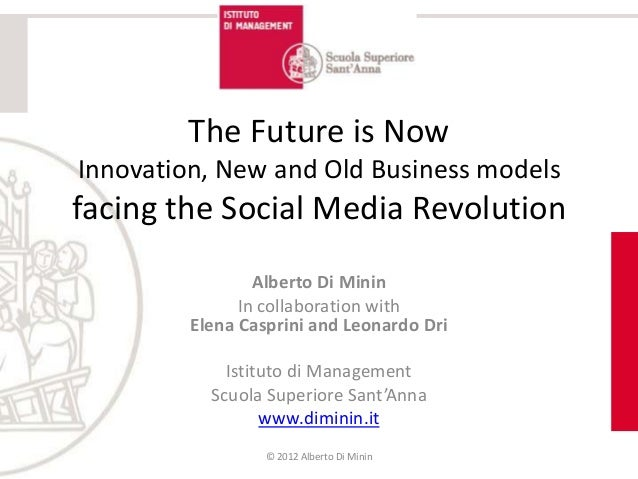 The Future is NowInnovation, New and Old Business modelsfacing the Social Media Revolution                 Alberto Di Mini...