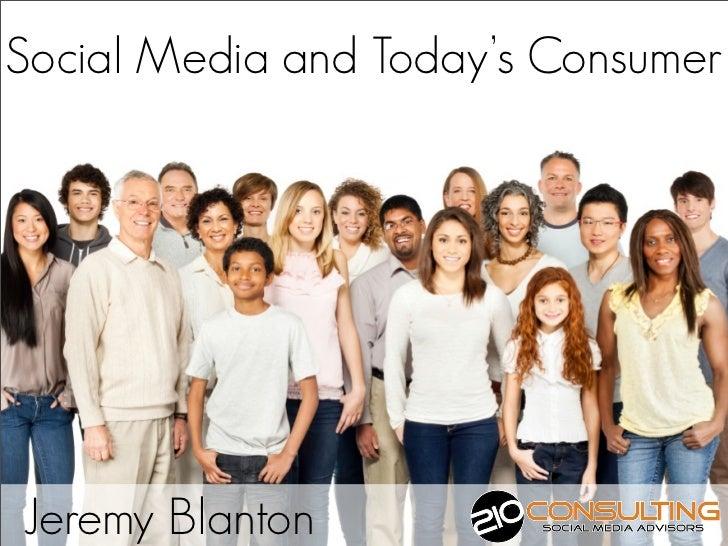 Social Media and Today's Consumer                       By Jeremy BlantonJeremy Blanton