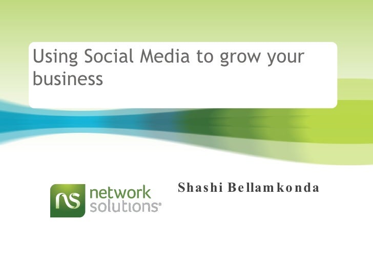Using Social Media to grow your business  Shashi Bellamkonda