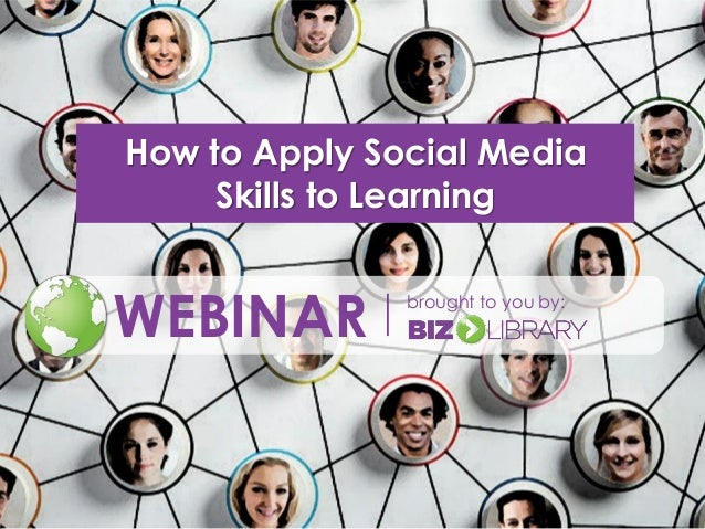 How to Apply Social Media Skills to Learning  WEBINAR  brought to you by: