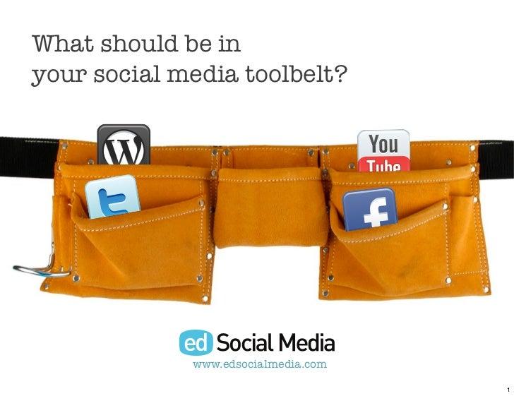 What should be inyour social media toolbelt?             www.edsocialmedia.com                                     1
