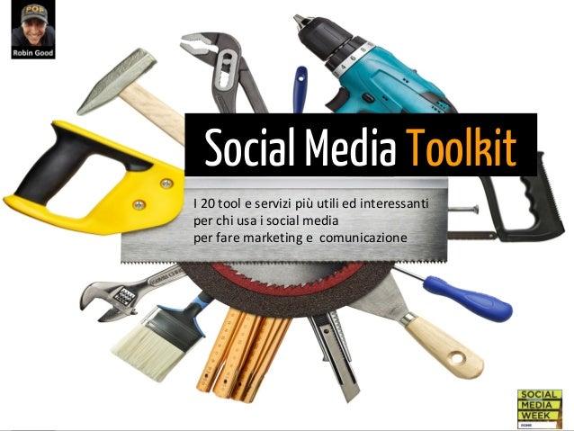 Social Media Toolkit  Social Media Toolkit  I 20 tool e servizi più utili ed interessanti per chi usa i social media per f...