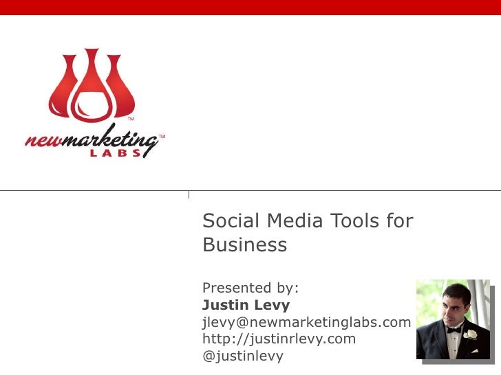 Social Media Tools for Business Presented by: Justin Levy [email_address] http://justinrlevy.com @justinlevy