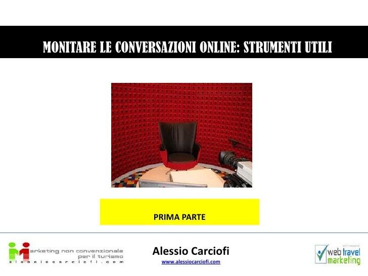 MONITARE LE CONVERSAZIONI ONLINE: STRUMENTI UTILI<br />PRIMA PARTE<br />Alessio Carciofi<br />www.alessiocarciofi.com<br />