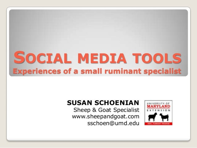 SOCIAL MEDIA TOOLSExperiences of a small ruminant specialist             SUSAN SCHOENIAN              Sheep & Goat Special...