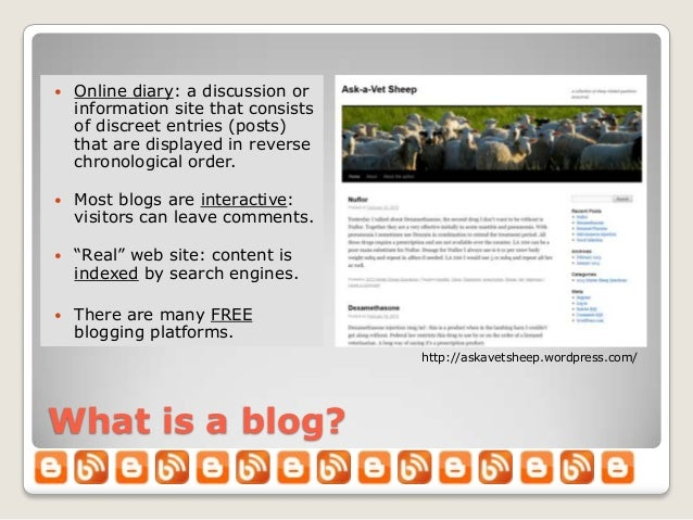    Online diary: a discussion or    information site that consists    of discreet entries (posts)    that are displayed i...