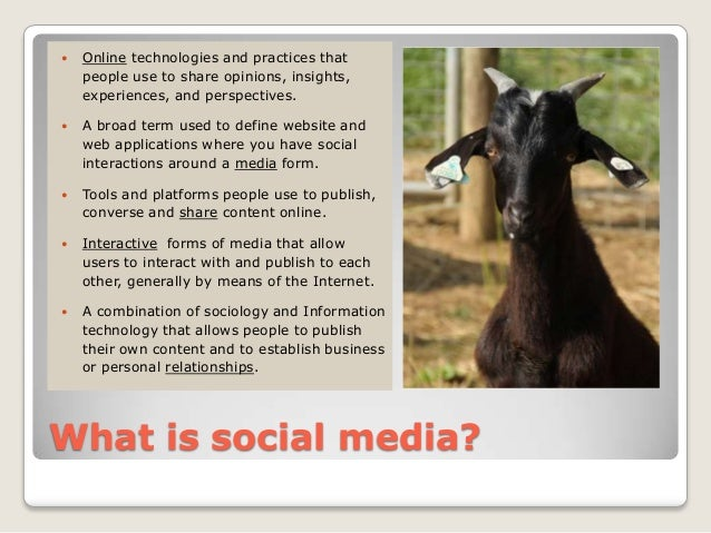    Online technologies and practices that    people use to share opinions, insights,    experiences, and perspectives.  ...