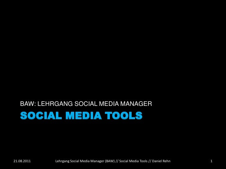 BAW: LEHRGANG SOCIAL MEDIA MANAGER   SOCIAL MEDIA TOOLS21.08.2011   Lehrgang Social Media Manager (BAW) // Social Media To...