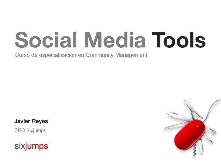 Social Media ToolsCurso de especialización en Community ManagementJavier ReyesCEO Sixjumps