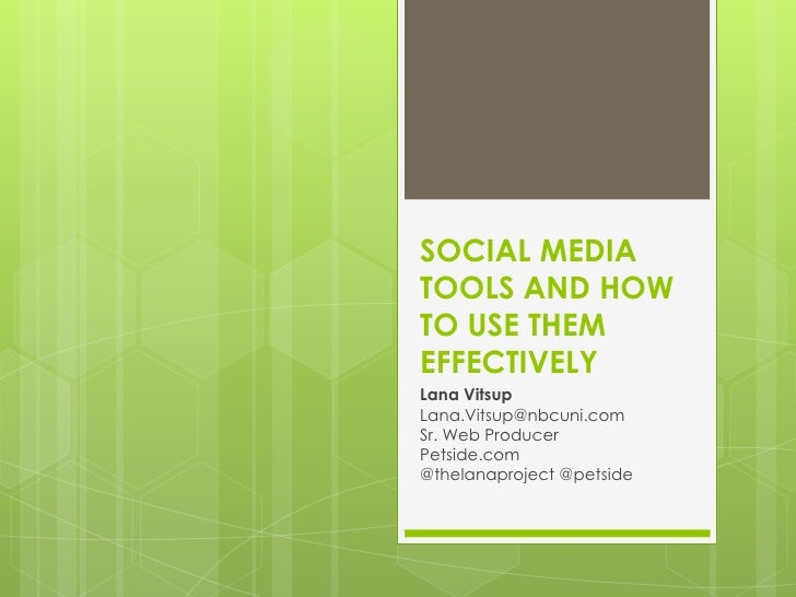 SOCIAL MEDIA TOOLS AND HOW TO USE THEM EFFECTIVELY<br />Lana Vitsup<br />Lana.Vitsup@nbcuni.com<br />Sr. Web Producer <br ...