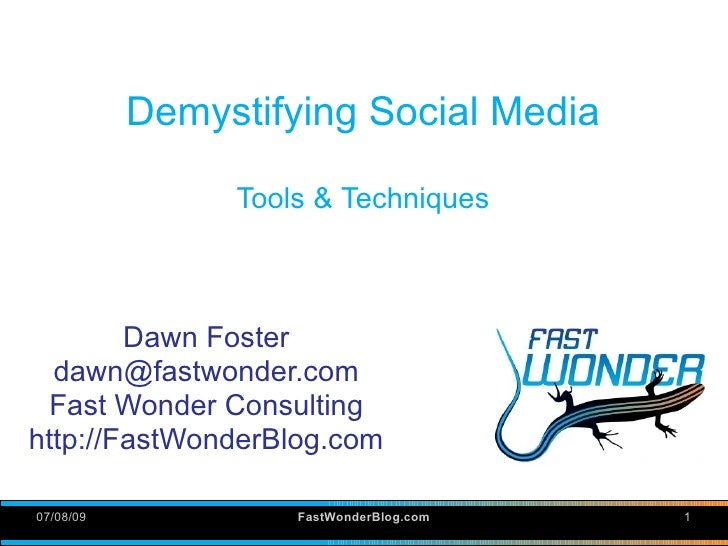 Demystifying Social Media                  Tools & Techniques            Dawn Foster   dawn@fastwonder.com  Fast Wonder Co...