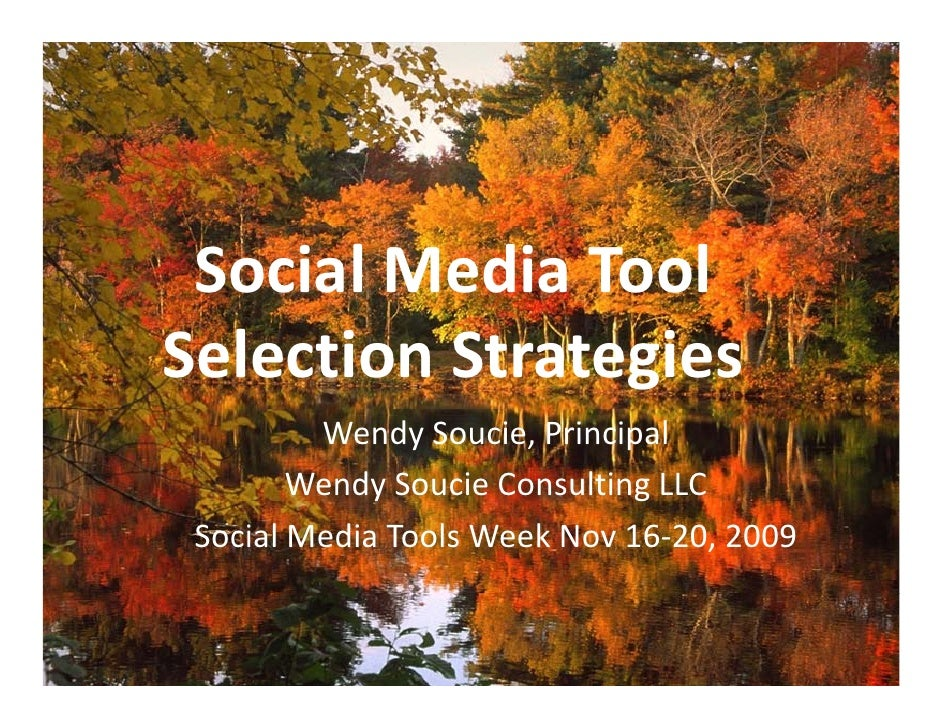 Social Media Tool Selection Strategies          Wendy Soucie, Principal         Wendy Soucie Consulting LLC              y...