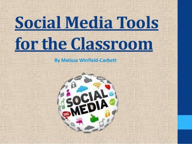 Social Media Tools for the Classroom By Melissa Winfield-Corbett