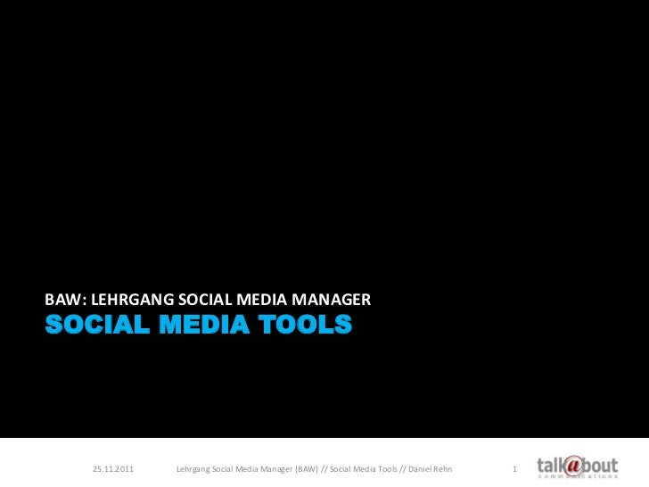 BAW: LEHRGANG SOCIAL MEDIA MANAGERSOCIAL MEDIA TOOLS    25.11.2011   Lehrgang Social Media Manager (BAW) // Social Media T...