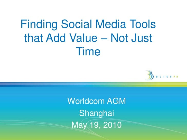 Finding Social Media Tools that Add Value – Not Just Time<br />Worldcom AGM<br />Shanghai<br />May 19, 2010<br />