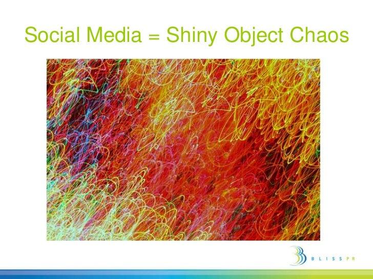 Social Media = Shiny Object Chaos<br />