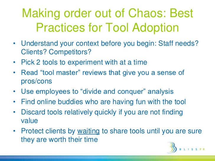 Making order out of Chaos: Best Practices for Tool Adoption<br />Understand your context before you begin: Staff needs? Cl...