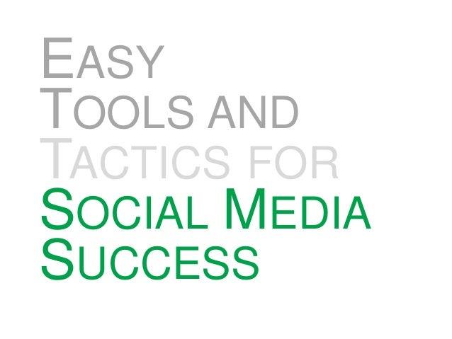 EASY TOOLS AND TACTICS FOR SOCIAL MEDIA SUCCESS