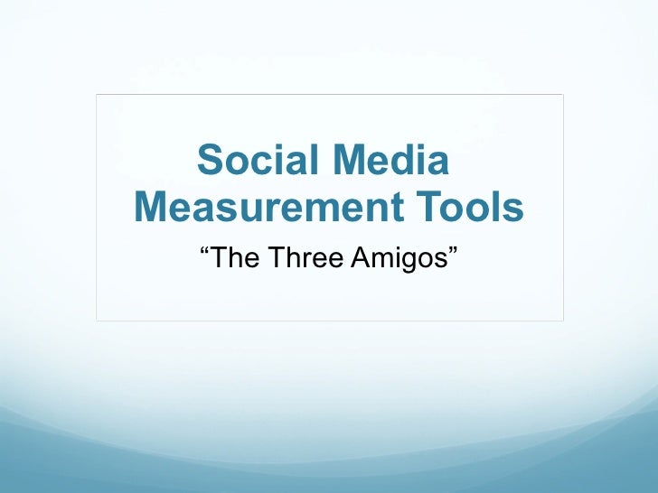 "Social Media  Measurement Tools "" The Three Amigos"""