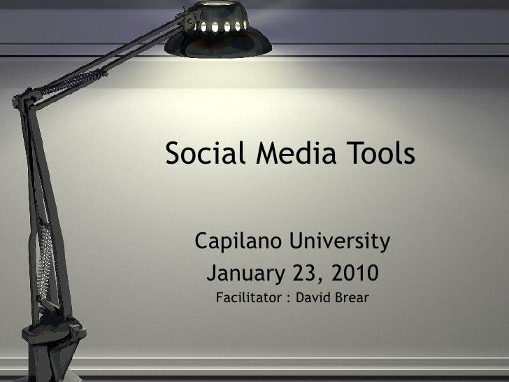 Social Media Tools Capilano University January 23, 2010 Facilitator :  David Brear